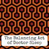 The Balancing Act of Doctor Sleep