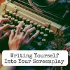 Writing Yourself into Your Screenplay