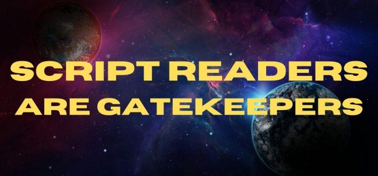 Script Readers are Gatekeepers