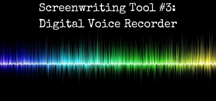 Screenwriting Tools: #3 Digital Voice Recorder