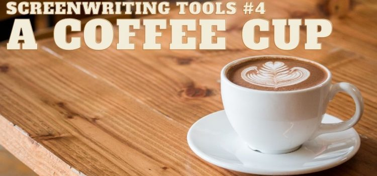 Screenwriting Tools: #4 A Coffee Cup