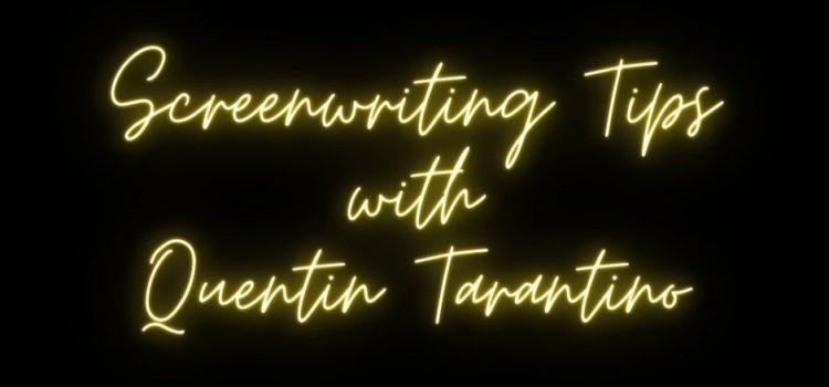 Quentin Tarantino's 10 Screenwriting Tips