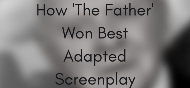The Father Best Adapted Screenplay How