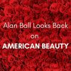 Alan Ball Looks Back on American Beauty