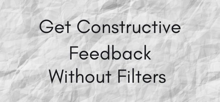 Get Constructive Feedback Without Filters