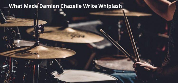 What Made Damian Chazelle Write Whiplash