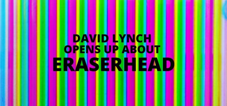 David Lynch Opens Up About Eraserhead