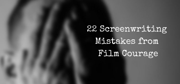 22 Screenwriting Mistakes from Film Courage