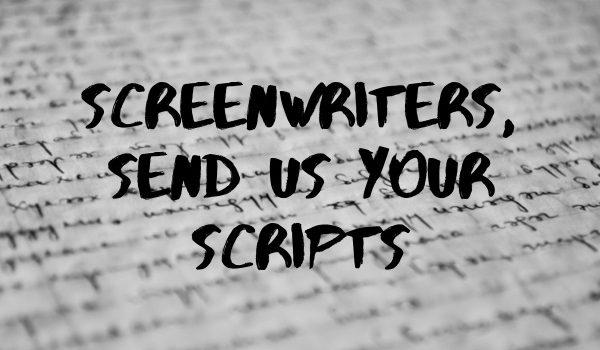 Screenwriters, Send Us Your Scripts