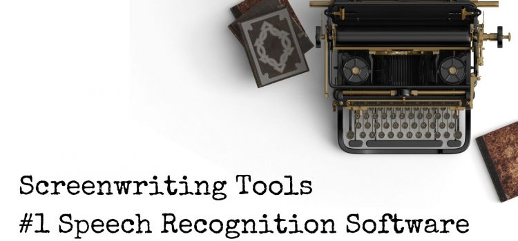 Screenwriting Tools: #1 Speech Recognition Software