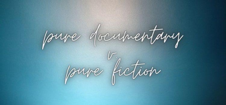 Pure Documentary v. Pure Fiction