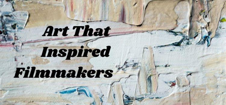 Art That Inspired Filmmakers
