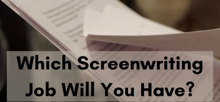 Which Screenwriting Job Will You Have?