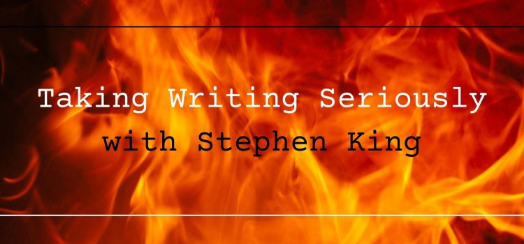 Taking Writing Seriously with Stephen King